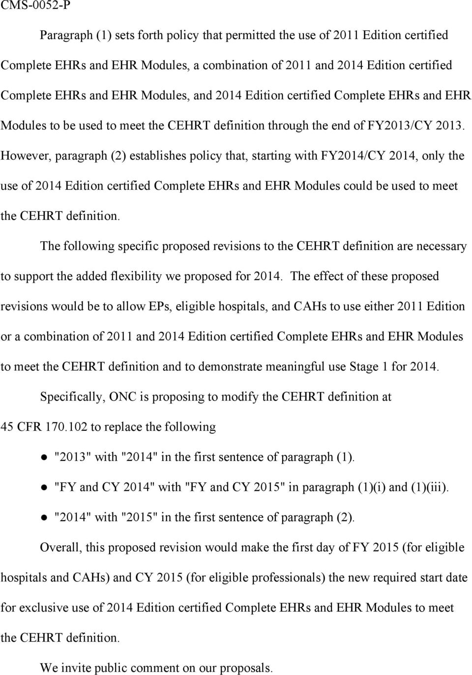 However, paragraph (2) establishes policy that, starting with FY2014/CY 2014, only the use of 2014 Edition certified Complete EHRs and EHR Modules could be used to meet the CEHRT definition.