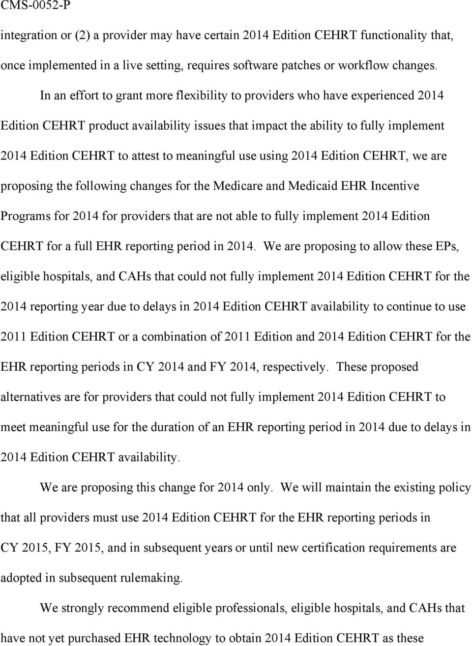 meaningful use using 2014 Edition CEHRT, we are proposing the following changes for the Medicare and Medicaid EHR Incentive Programs for 2014 for providers that are not able to fully implement 2014