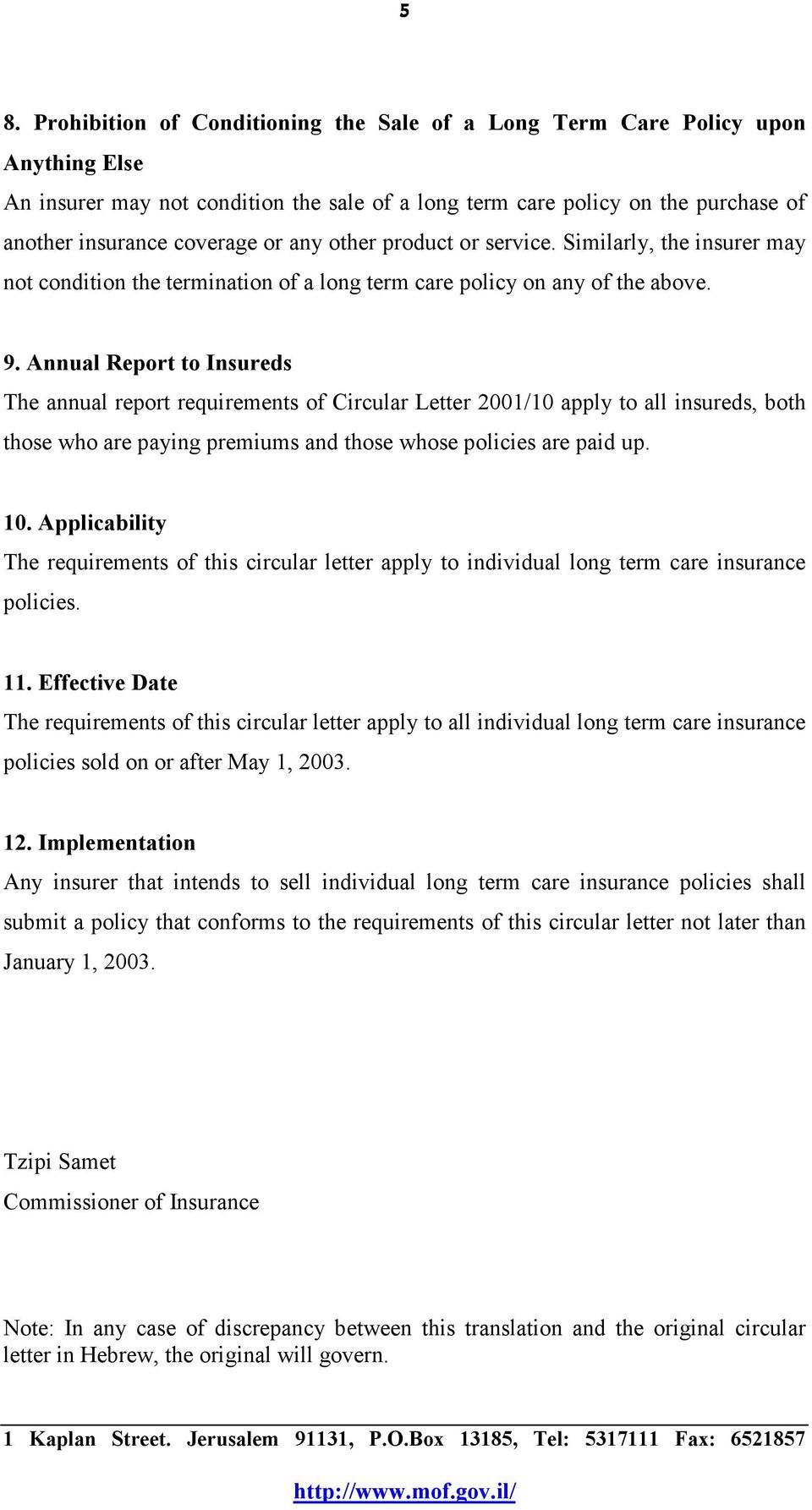 Annual Report to Insureds The annual report requirements of Circular Letter 2001/10 apply to all insureds, both those who are paying premiums and those whose policies are paid up. 10.