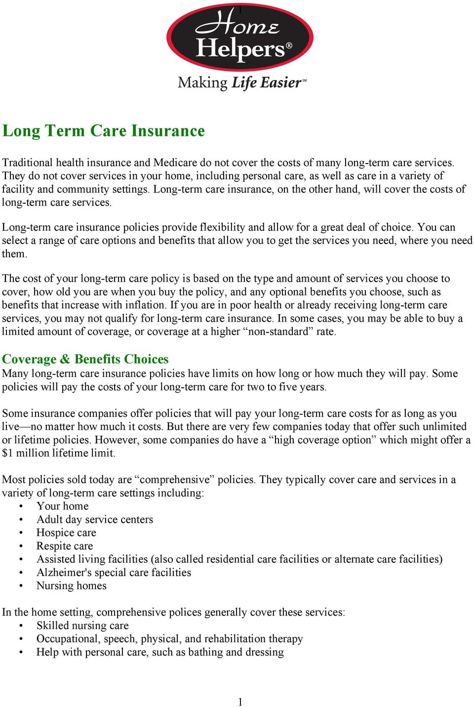 Long-term care insurance, on the other hand, will cover the costs of long-term care services. Long-term care insurance policies provide flexibility and allow for a great deal of choice.