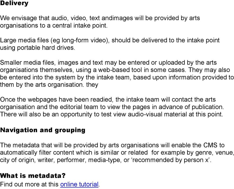 Smaller media files, images and text may be entered or uploaded by the arts organisations themselves, using a web-based tool in some cases.