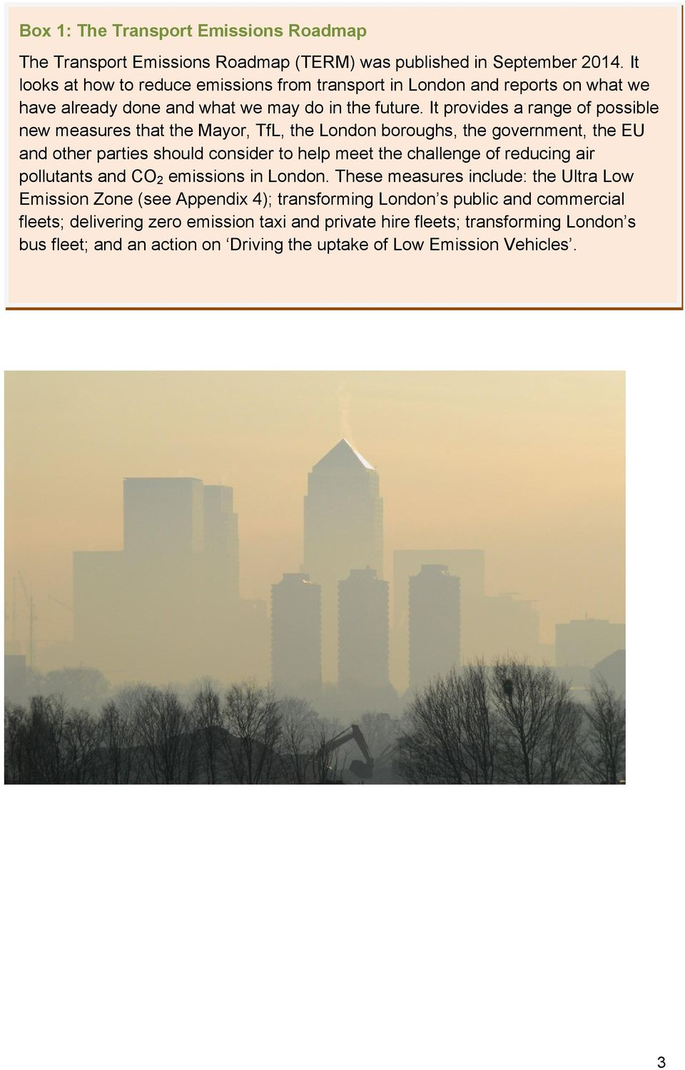 It provides a range of possible new measures that the Mayor, TfL, the London boroughs, the government, the EU and other parties should consider to help meet the challenge of reducing air