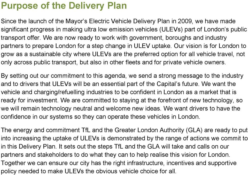 Our vision is for London to grow as a sustainable city where ULEVs are the preferred option for all vehicle travel, not only across public transport, but also in other fleets and for private vehicle