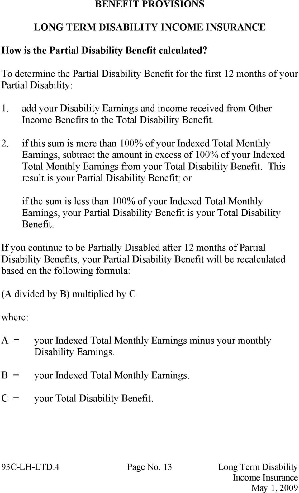 add your Disability Earnings and income received from Other Income Benefits to the Total Disability Benefit. 2.