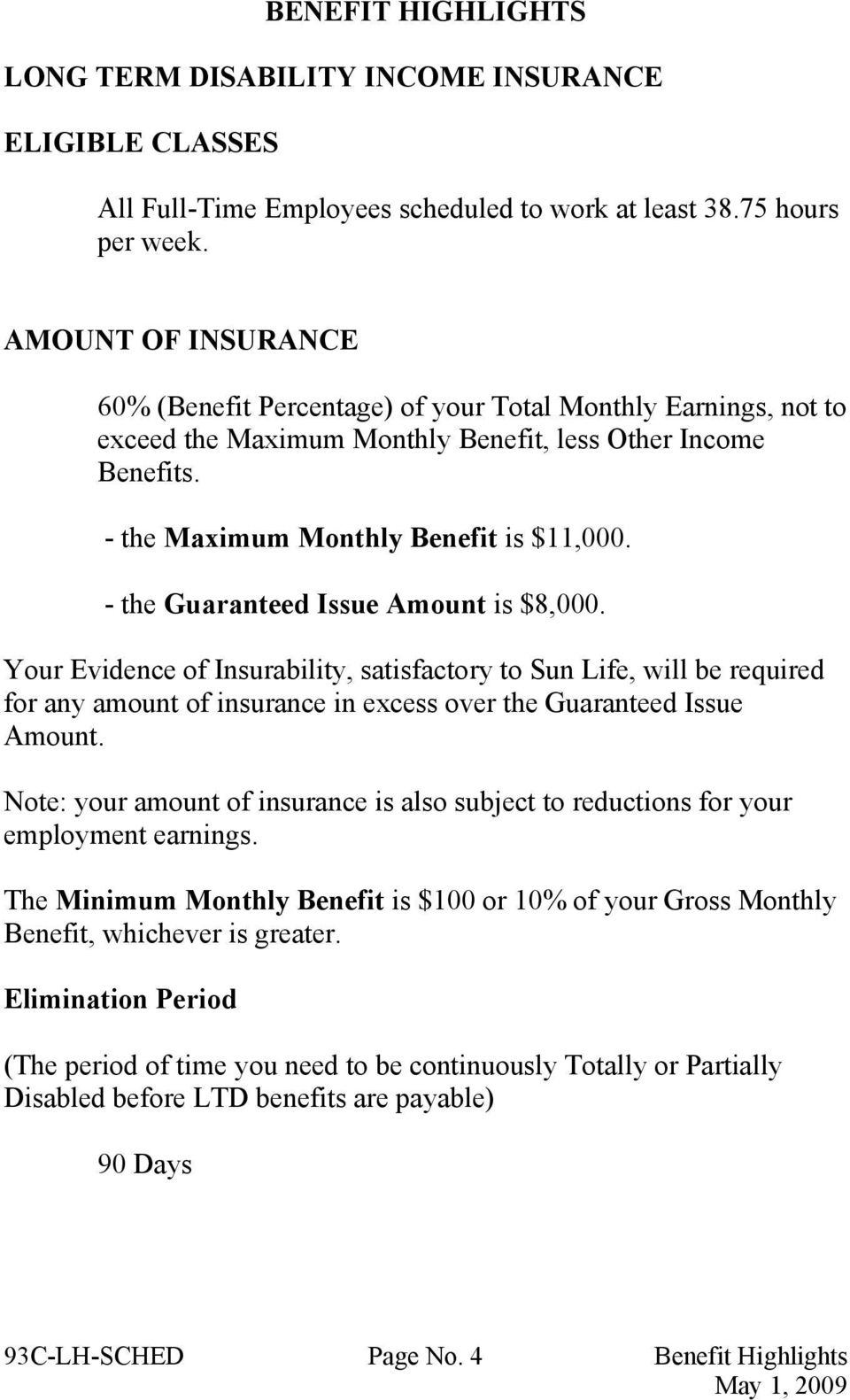 - the Guaranteed Issue Amount is $8,000. Your Evidence of Insurability, satisfactory to Sun Life, will be required for any amount of insurance in excess over the Guaranteed Issue Amount.