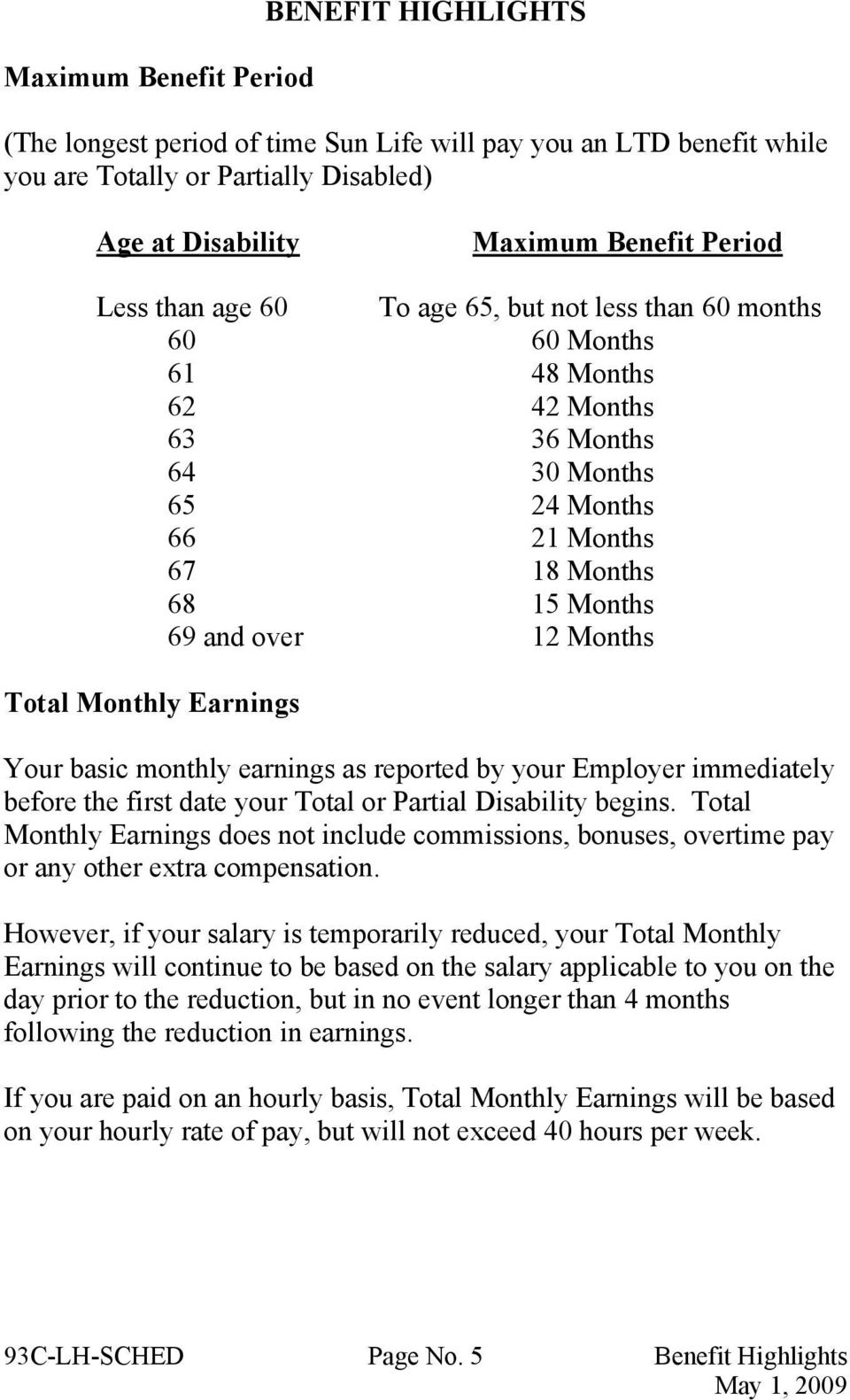 Monthly Earnings Your basic monthly earnings as reported by your Employer immediately before the first date your Total or Partial Disability begins.