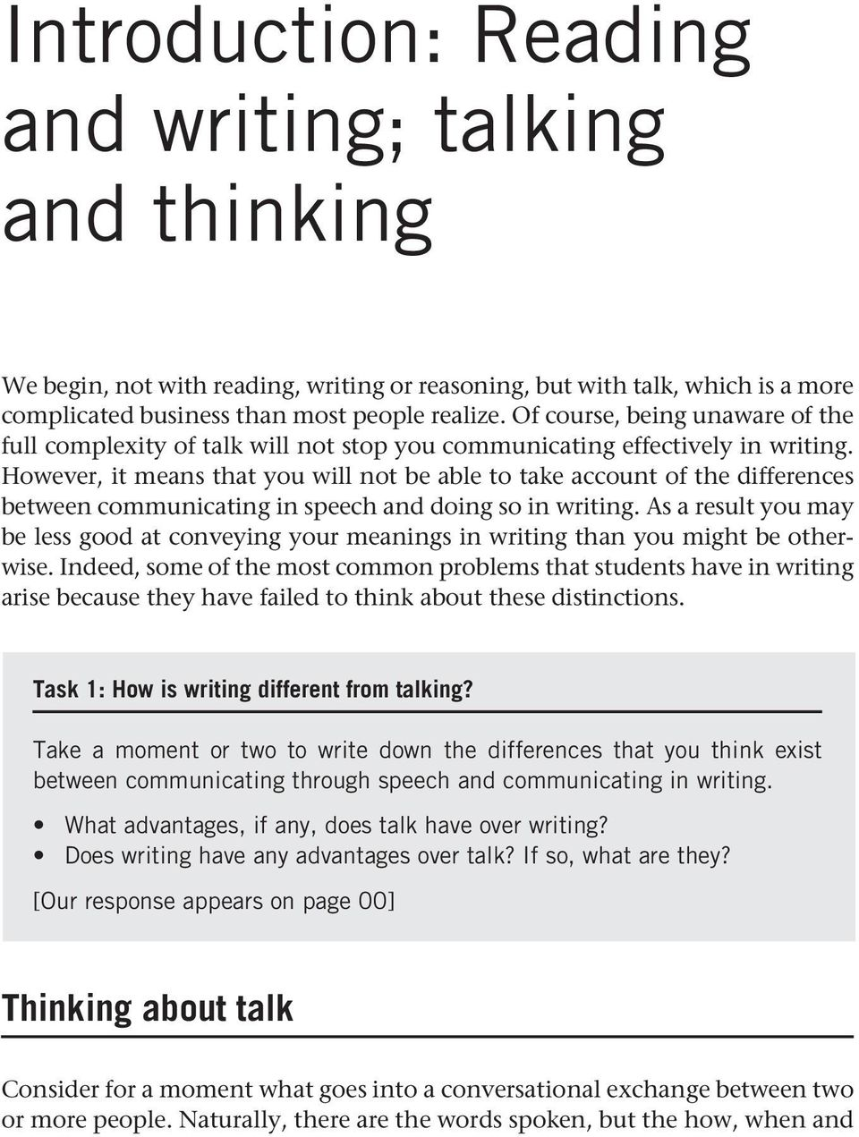 However, it means that you will not be able to take account of the differences between communicating in speech and doing so in writing.