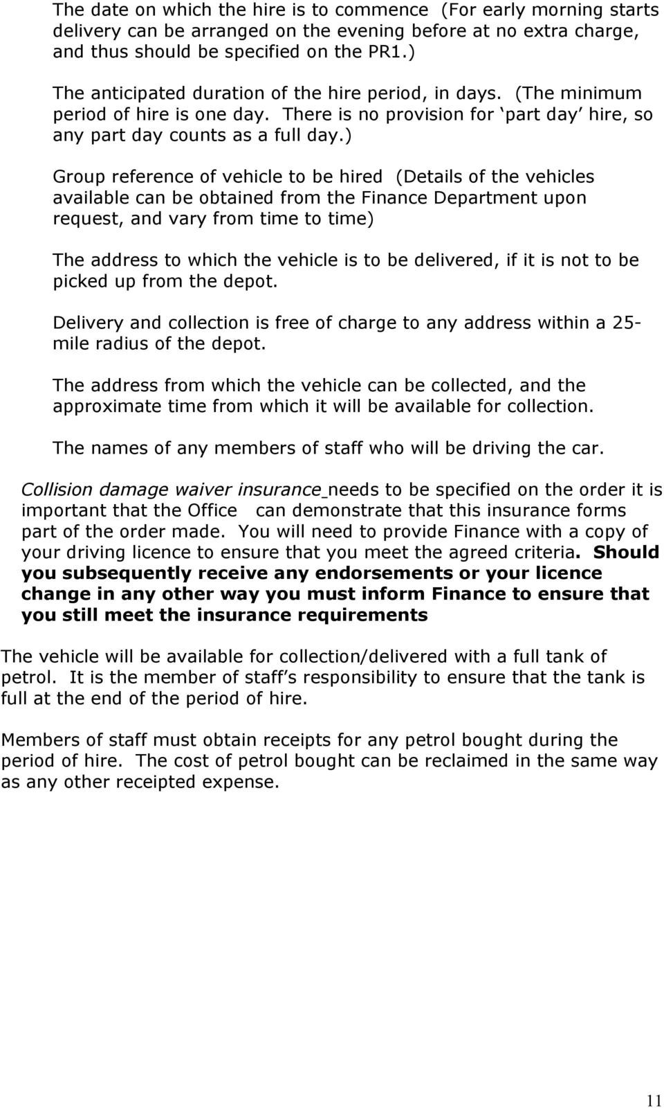 ) Group reference of vehicle to be hired (Details of the vehicles available can be obtained from the Finance Department upon request, and vary from time to time) The address to which the vehicle is