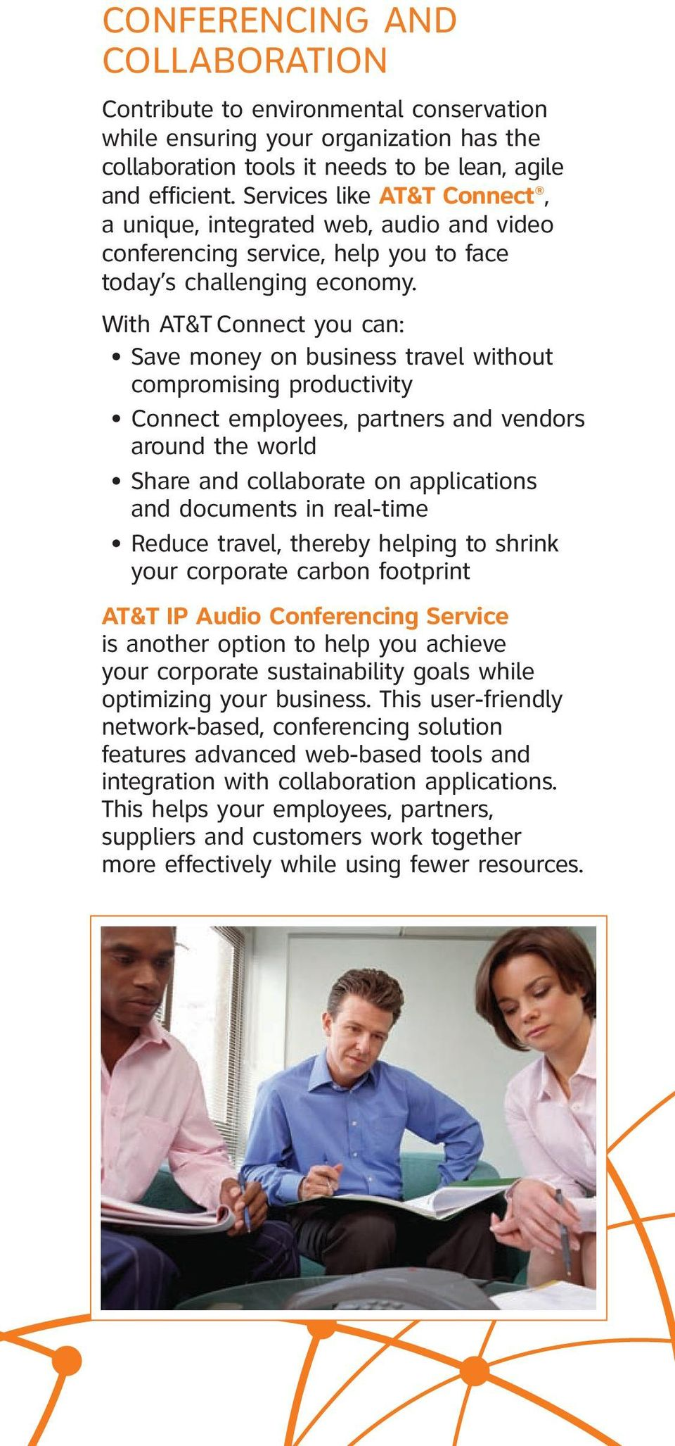 With AT&T Connect you can: Save money on business travel without compromising productivity Connect employees, partners and vendors around the world Share and collaborate on applications and documents