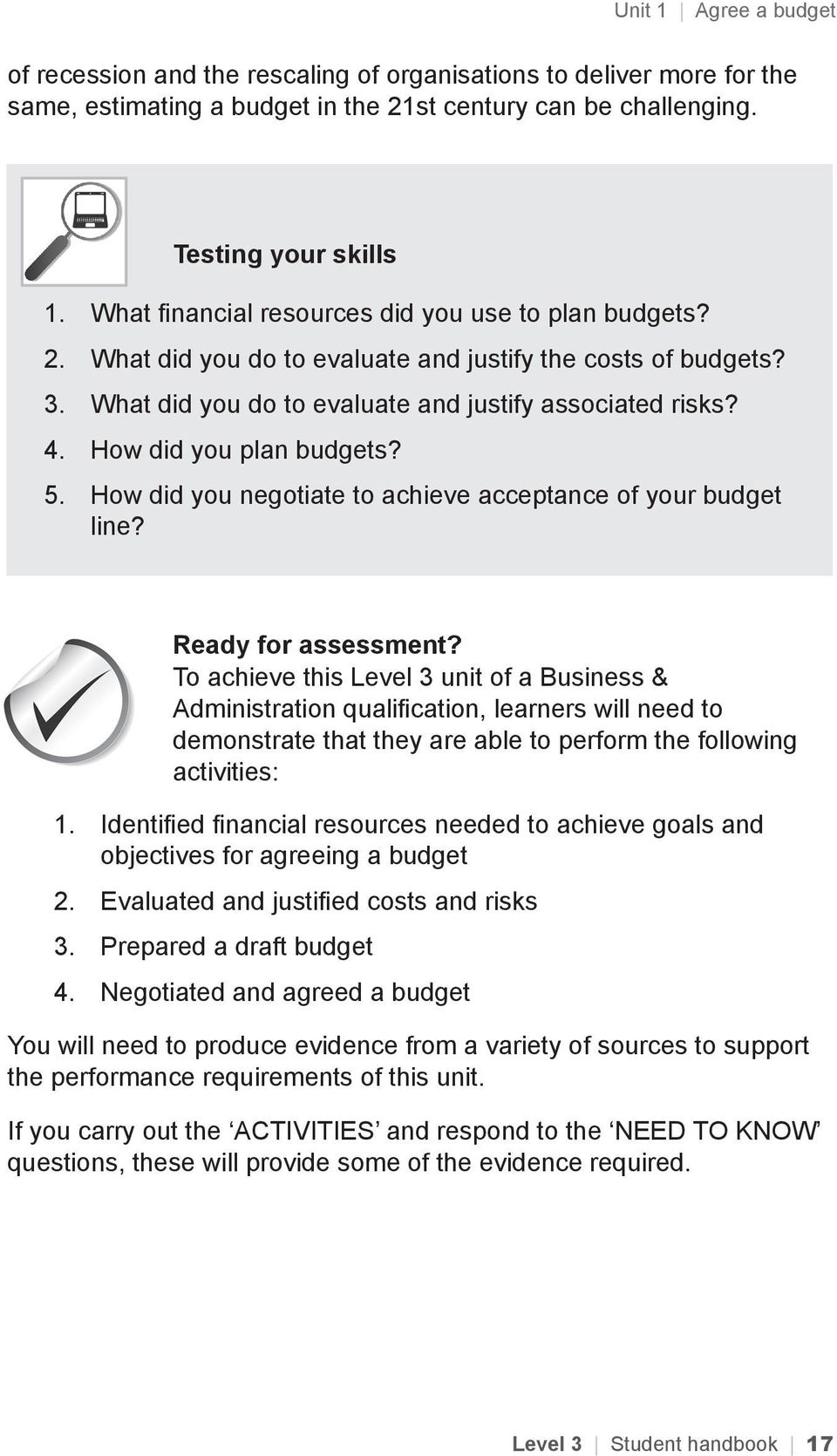 How did you plan budgets? 5. How did you negotiate to achieve acceptance of your budget line? Ready for assessment?