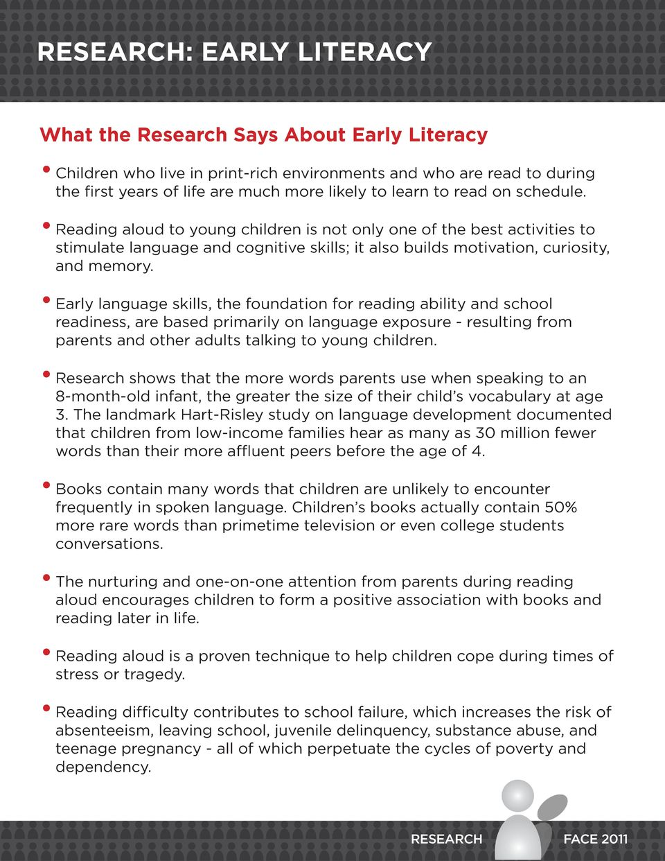 Early language skills, the foundation for reading ability and school readiness, are based primarily on language exposure - resulting from parents and other adults talking to young children.
