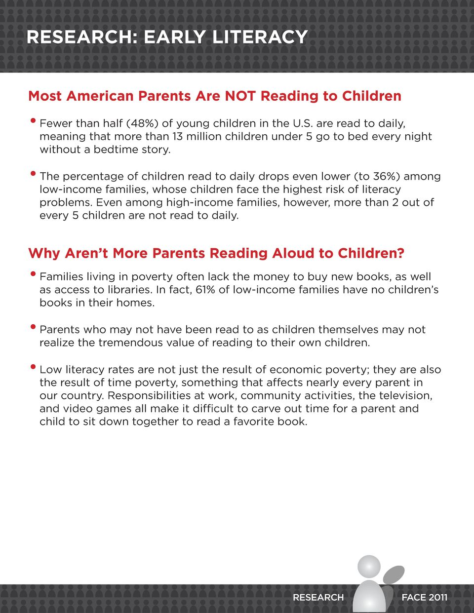 Even among high-income families, however, more than 2 out of every 5 children are not read to daily. Why Aren t More Parents Reading Aloud to Children?