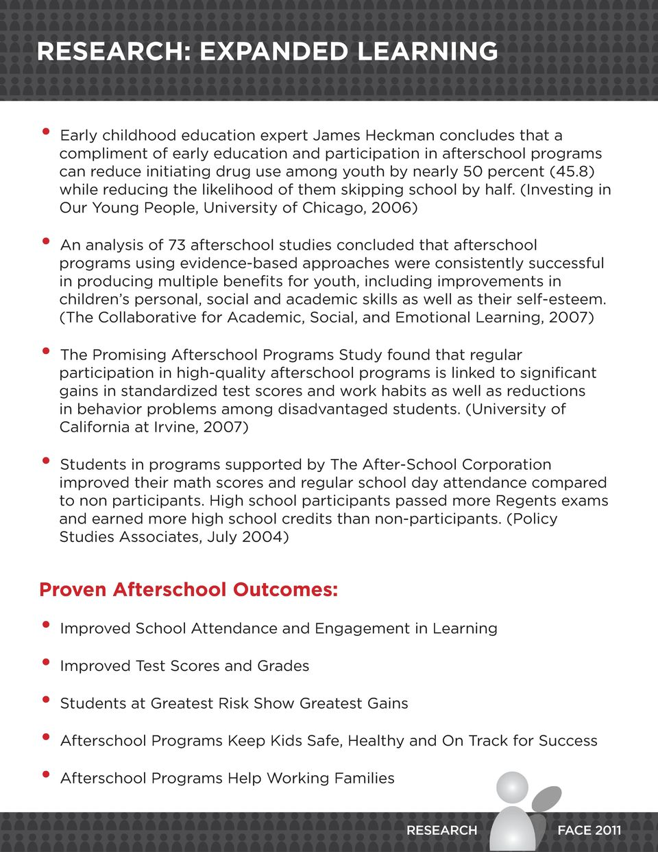 (Investing in Our Young People, University of Chicago, 2006) An analysis of 73 afterschool studies concluded that afterschool programs using evidence-based approaches were consistently successful in