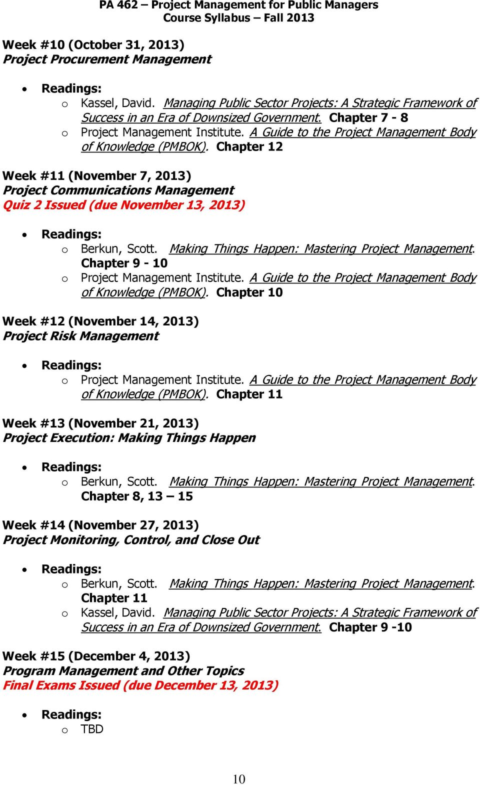 Chapter 10 Week #12 (November 14, 2013) Project Risk Management of Knowledge (PMBOK).