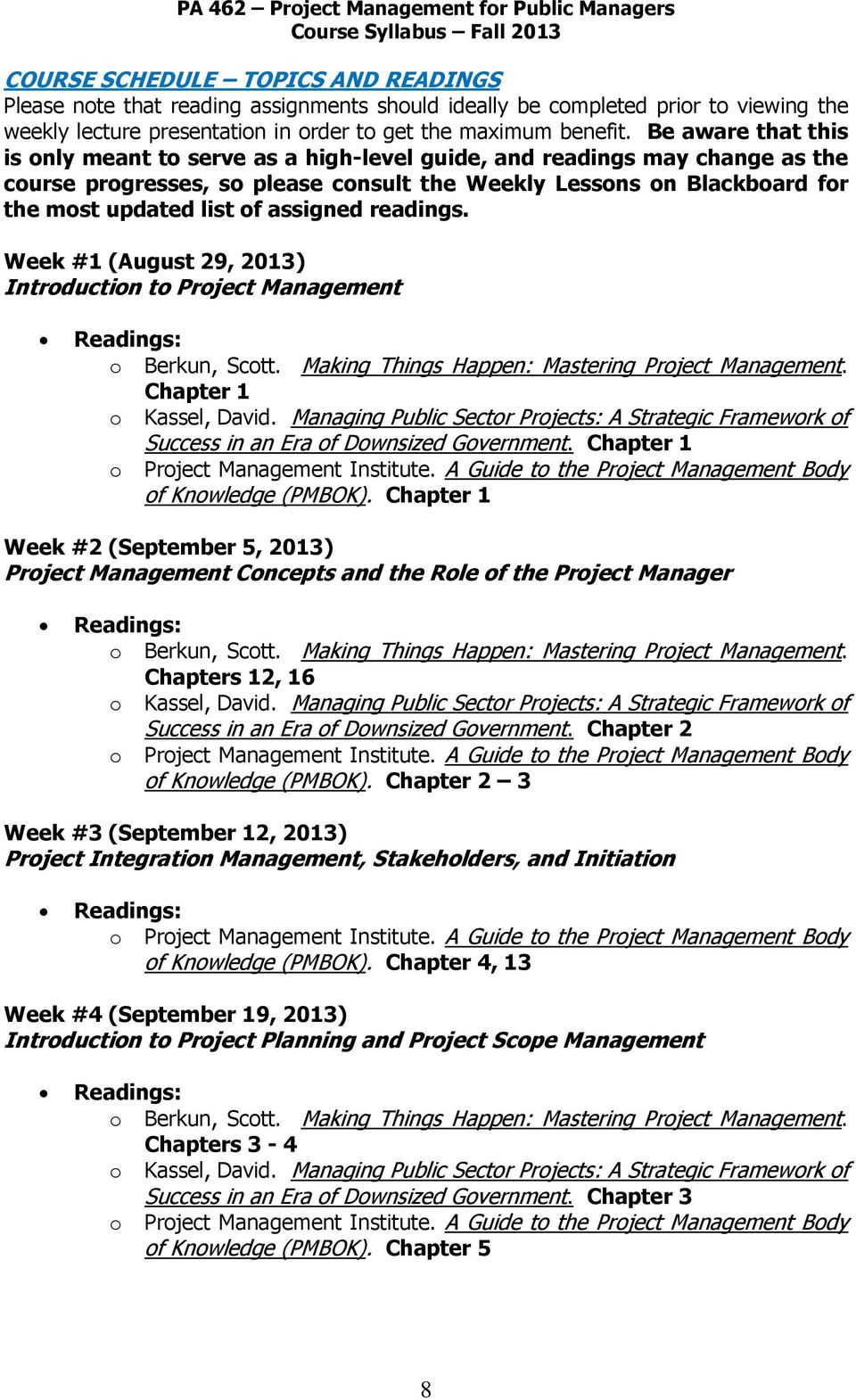 assigned readings. Week #1 (August 29, 2013) Introduction to Project Management Chapter 1 Success in an Era of Downsized Government. Chapter 1 of Knowledge (PMBOK).