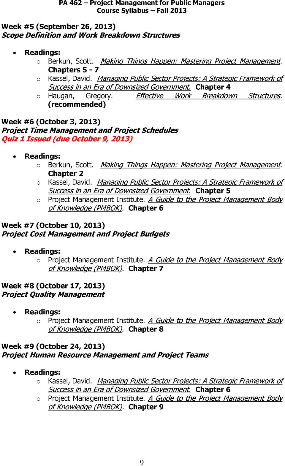 (recommended) Week #6 (October 3, 2013) Project Time Management and Project Schedules Quiz 1 Issued (due October 9, 2013) Chapter 2 Success in an Era of Downsized Government.