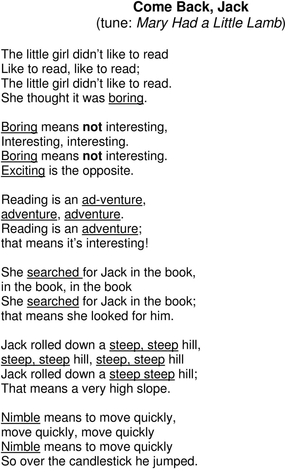Come Back, Jack (tune: Mary Had a Little Lamb) She searched for Jack in the book, in the book, in the book She searched for Jack in the book; that means she looked for him.