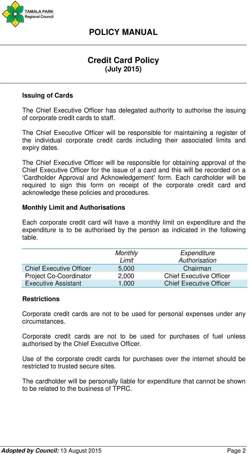 The Chief Executive Officer will be responsible for obtaining approval of the Chief Executive Officer for the issue of a card and this will be recorded on a Cardholder Approval and Acknowledgement