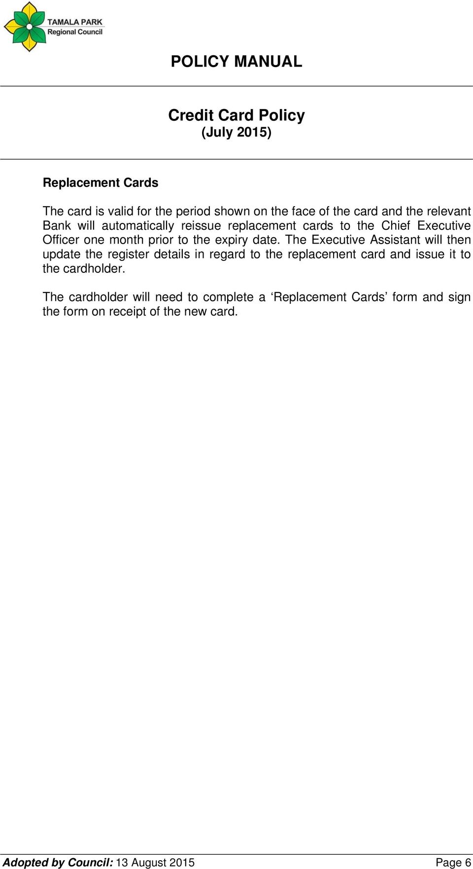 The Executive Assistant will then update the register details in regard to the replacement card and issue it to the