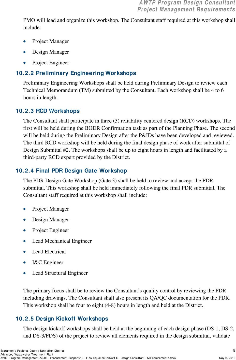 Each workshop shall be 4 to 6 hours in length. 10.2.3 RCD Workshops The Consultant shall participate in three (3) reliability centered design (RCD) workshops.