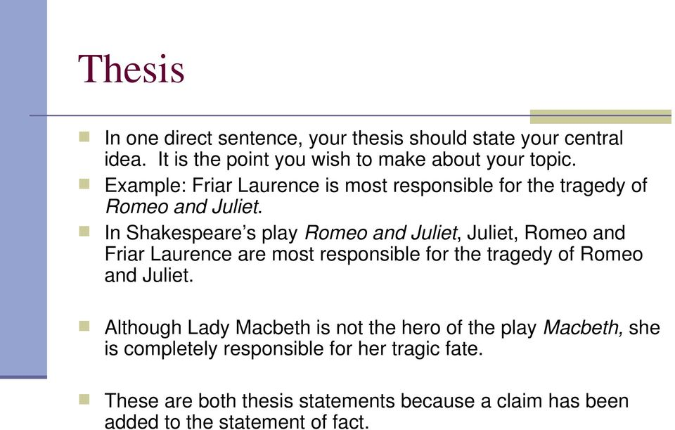 In Shakespeare s play Romeo and Juliet, Juliet, Romeo and Friar Laurence are most responsible for the tragedy of Romeo and Juliet.
