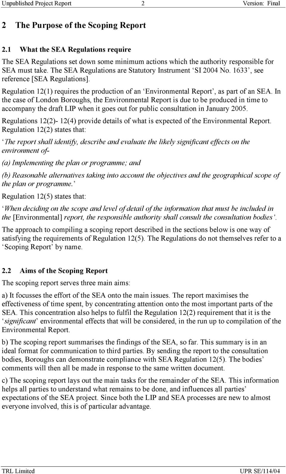 1633, see reference [SEA Regulations]. Regulation 12(1) requires the production of an Environmental Report, as part of an SEA.