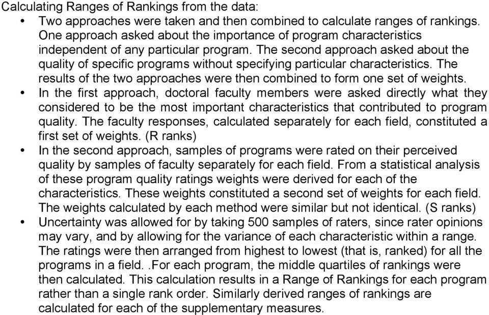 The second approach asked about the quality of specific programs without specifying particular characteristics. The results of the two approaches were then combined to form one set of weights.