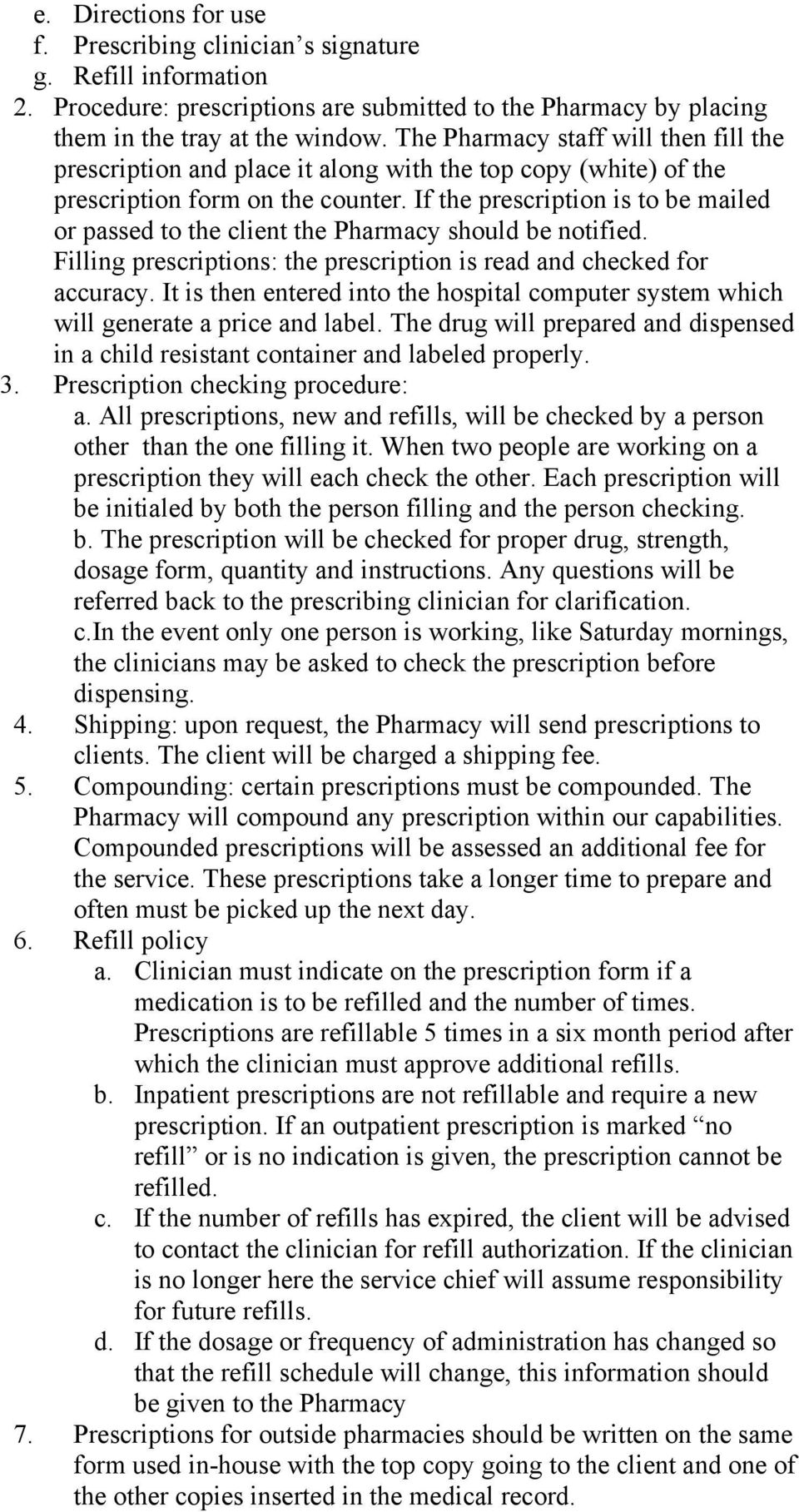 If the prescription is to be mailed or passed to the client the Pharmacy should be notified. Filling prescriptions: the prescription is read and checked for accuracy.