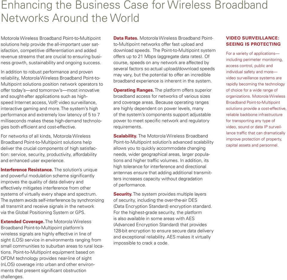 In addition to robust performance and proven reliability, Motorola Wireless Broadband Point-to- Multipoint solutions position network operators to offer today s and tomorrow s most innovative and