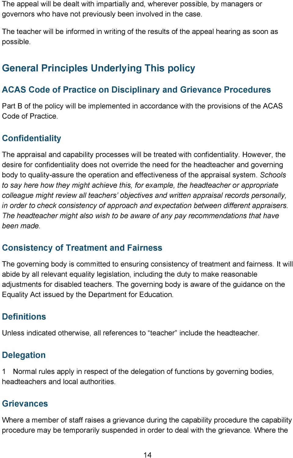 General Principles Underlying This policy ACAS Code of Practice on Disciplinary and Grievance Procedures Part B of the policy will be implemented in accordance with the provisions of the ACAS Code of