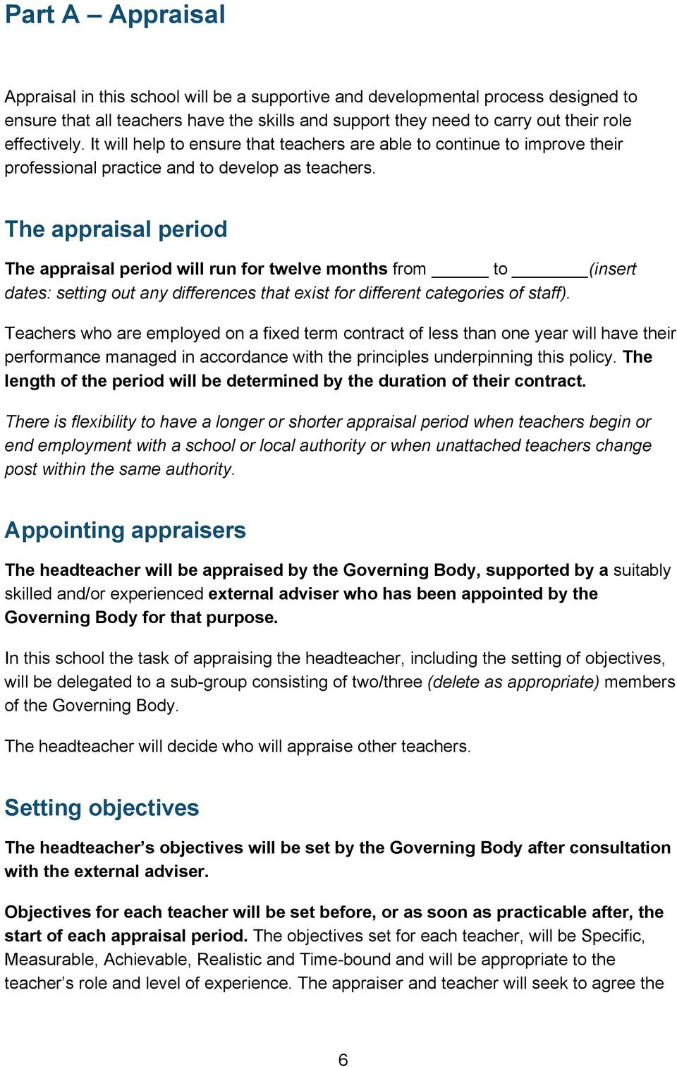 The appraisal period The appraisal period will run for twelve months from to (insert dates: setting out any differences that exist for different categories of staff).