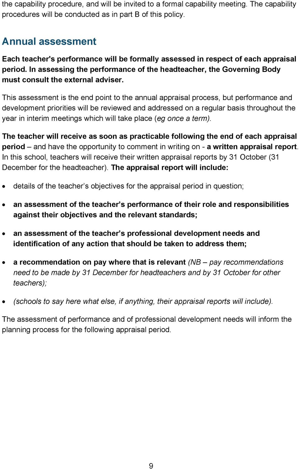 In assessing the performance of the headteacher, the Governing Body must consult the external adviser.
