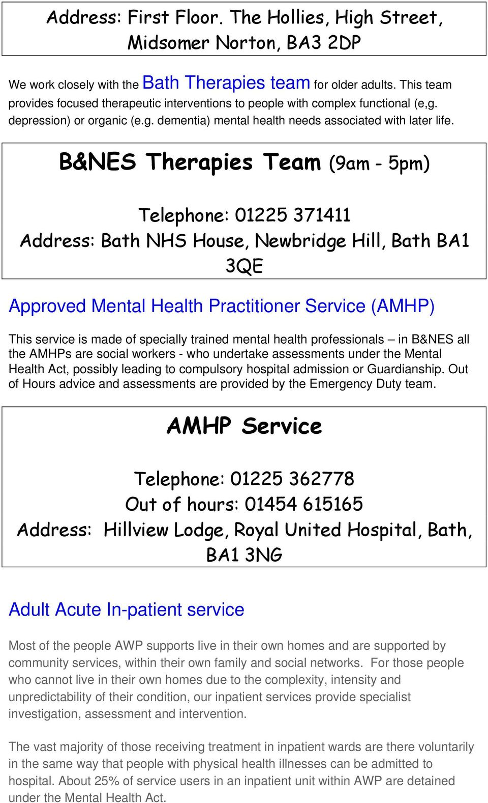 B&NES Therapies Team (9am - 5pm) Telephone: 01225 371411 Address: Bath NHS House, Newbridge Hill, Bath BA1 3QE Approved Mental Health Practitioner Service (AMHP) This service is made of specially