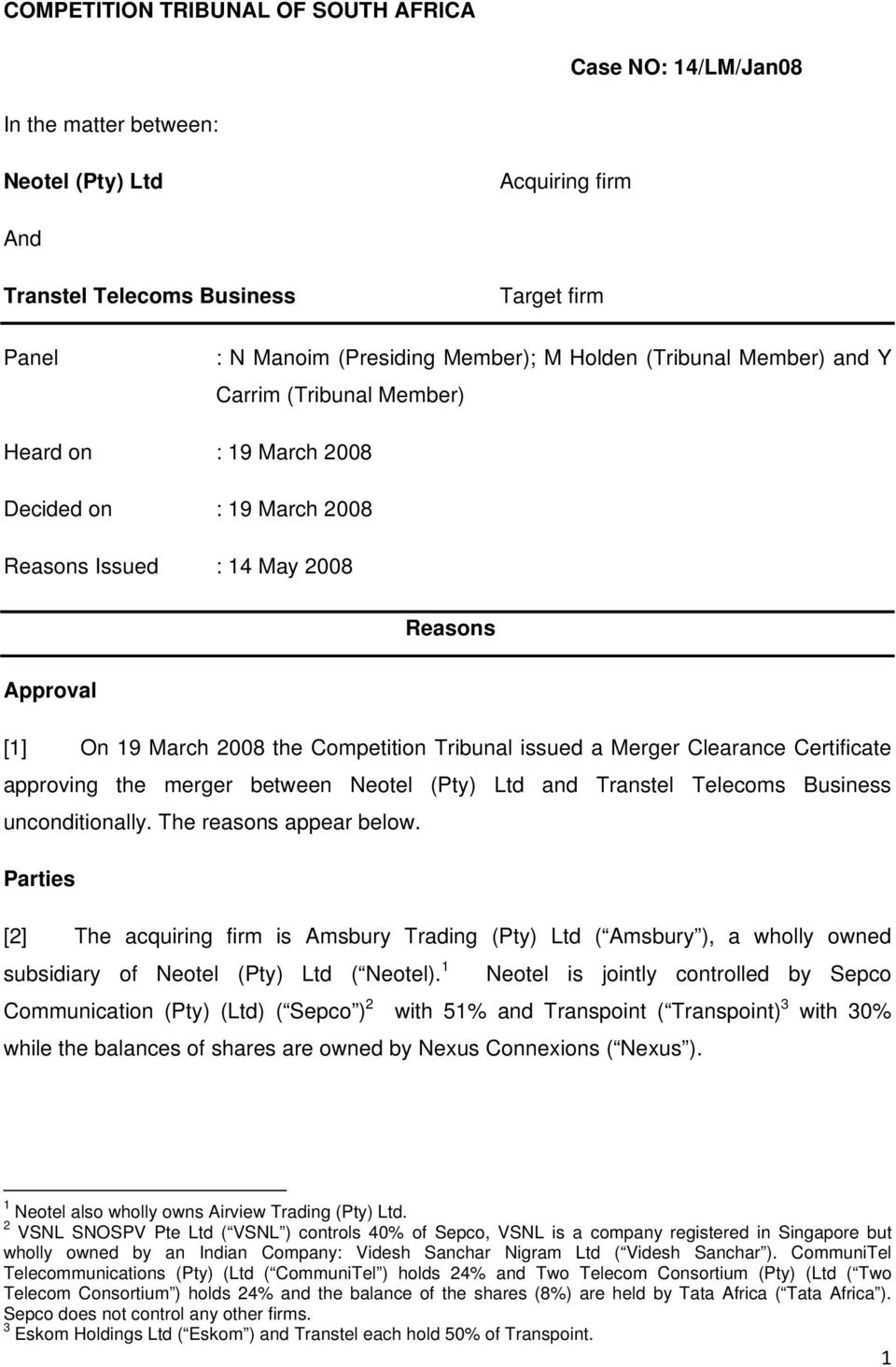 issued a Merger Clearance Certificate approving the merger between Neotel (Pty) Ltd and Transtel Telecoms Business unconditionally. The reasons appear below.