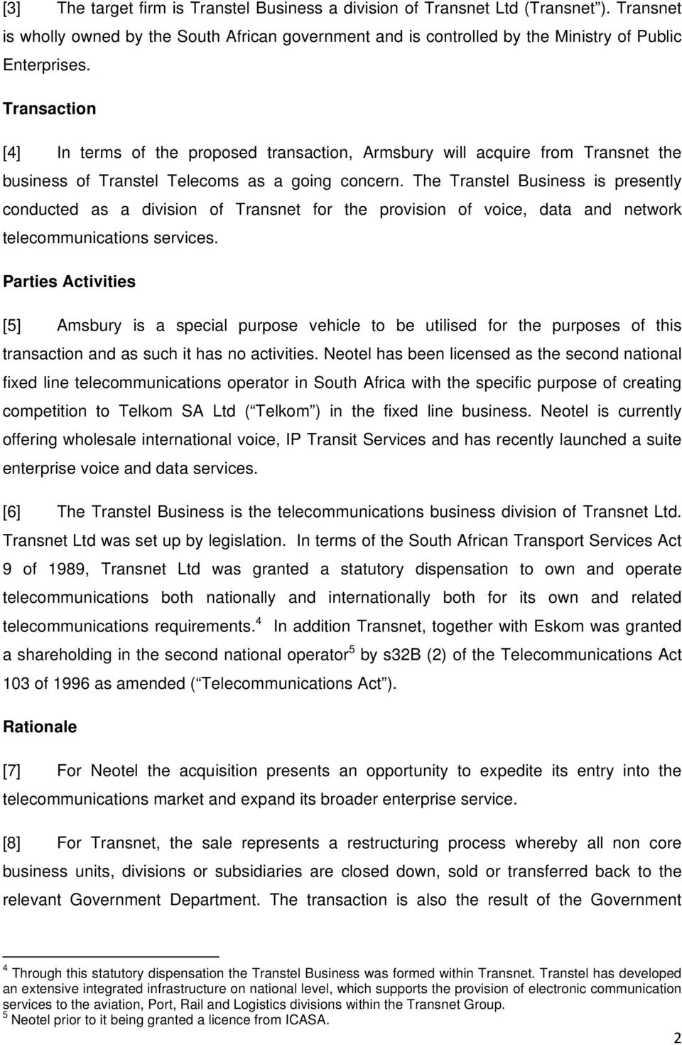 The Transtel Business is presently conducted as a division of Transnet for the provision of voice, data and network telecommunications services.