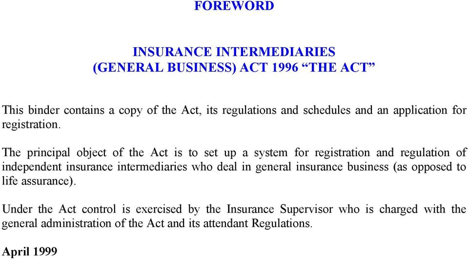 The principal object of the Act is to set up a system for registration and regulation of independent insurance intermediaries