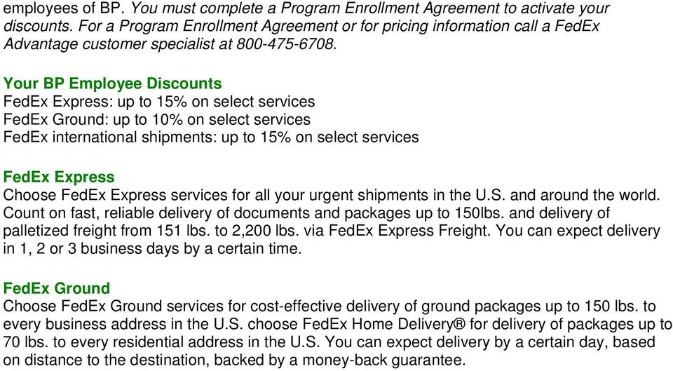 Your BP Employee Discounts FedEx Express: up to 15% on select services FedEx Ground: up to 10% on select services FedEx international shipments: up to 15% on select services FedEx Express Choose