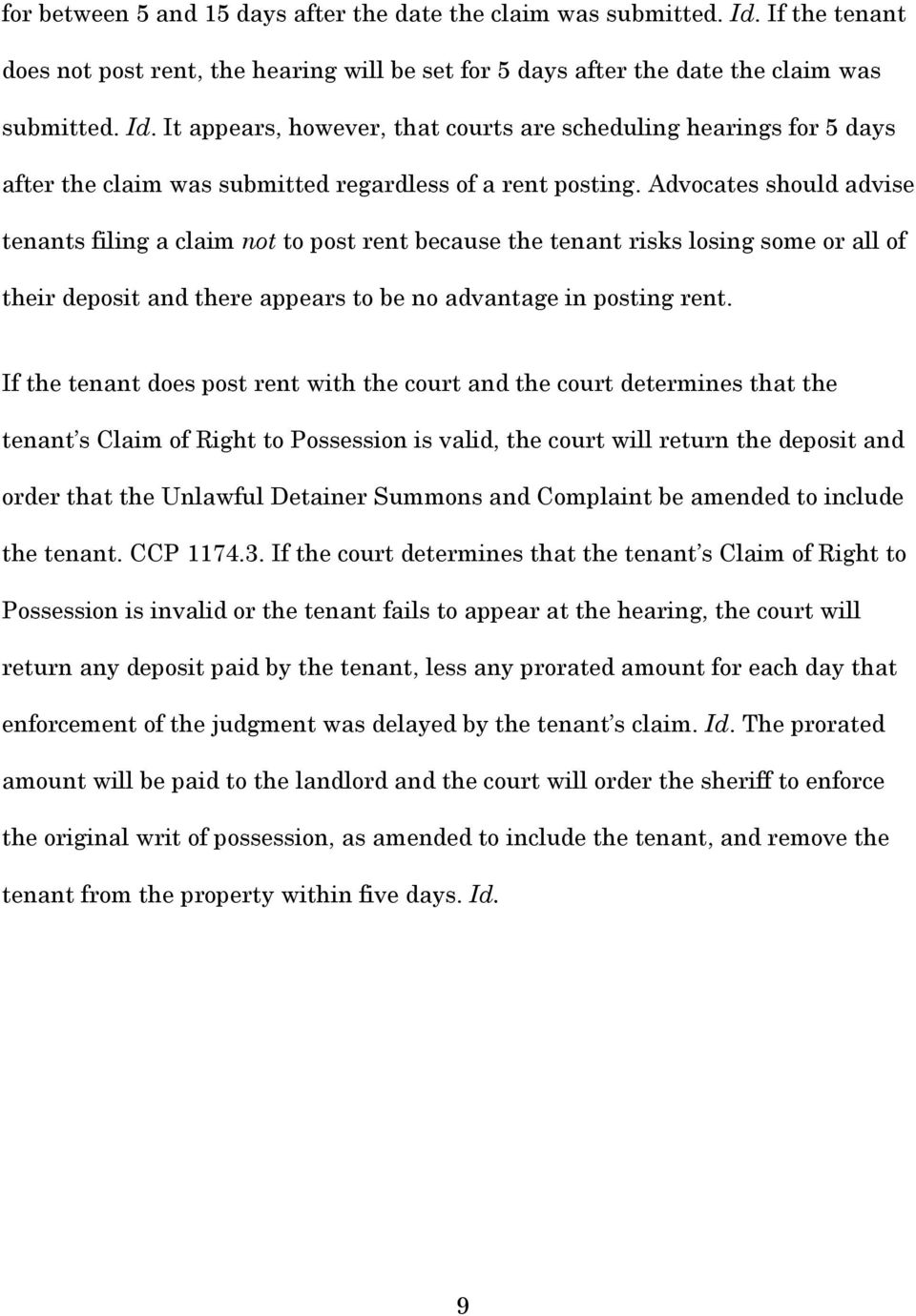 If the tenant does post rent with the court and the court determines that the tenant s Claim of Right to Possession is valid, the court will return the deposit and order that the Unlawful Detainer