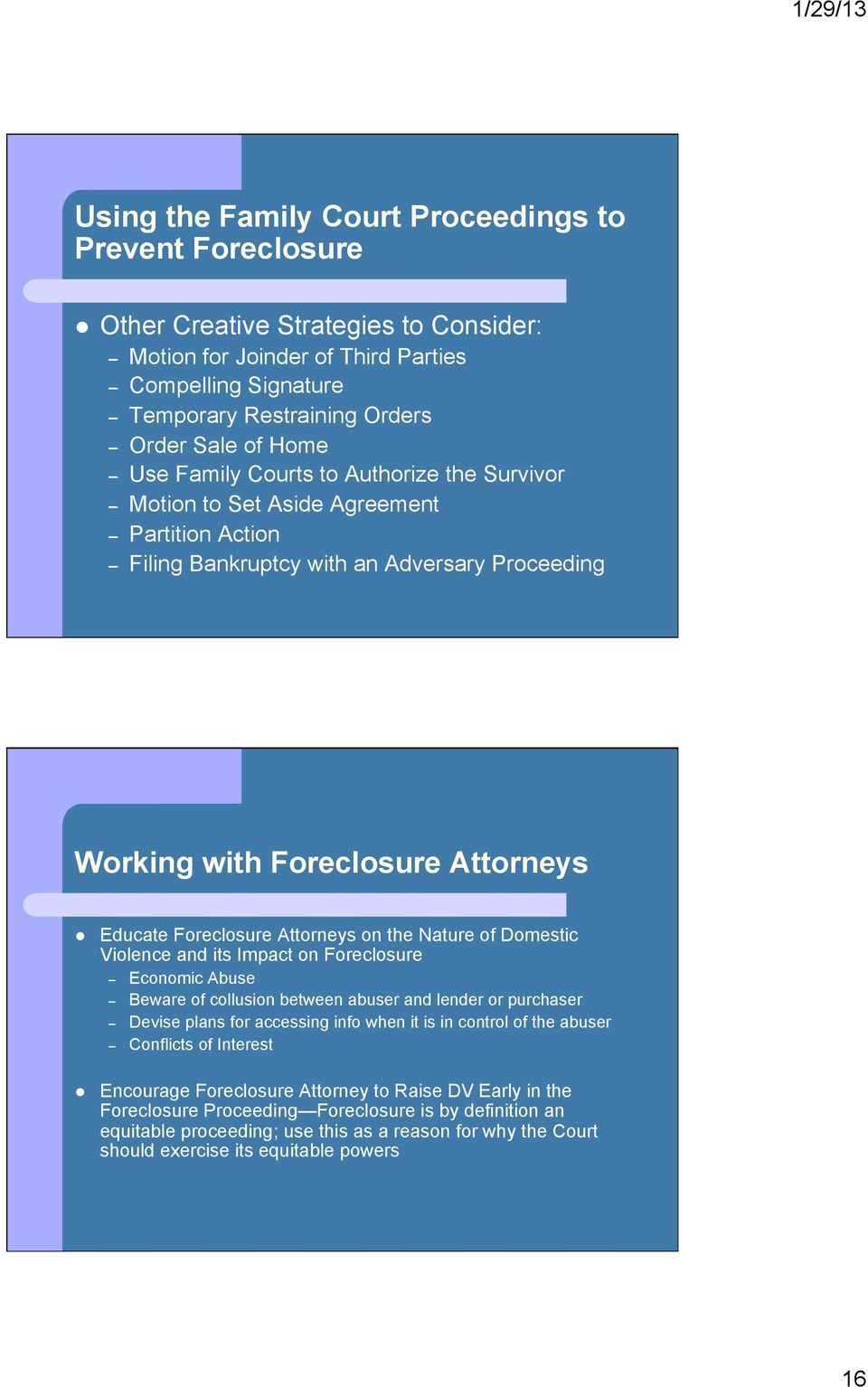 Attorneys on the Nature of Domestic Violence and its Impact on Foreclosure Economic Abuse Beware of collusion between abuser and lender or purchaser Devise plans for accessing info when it is in