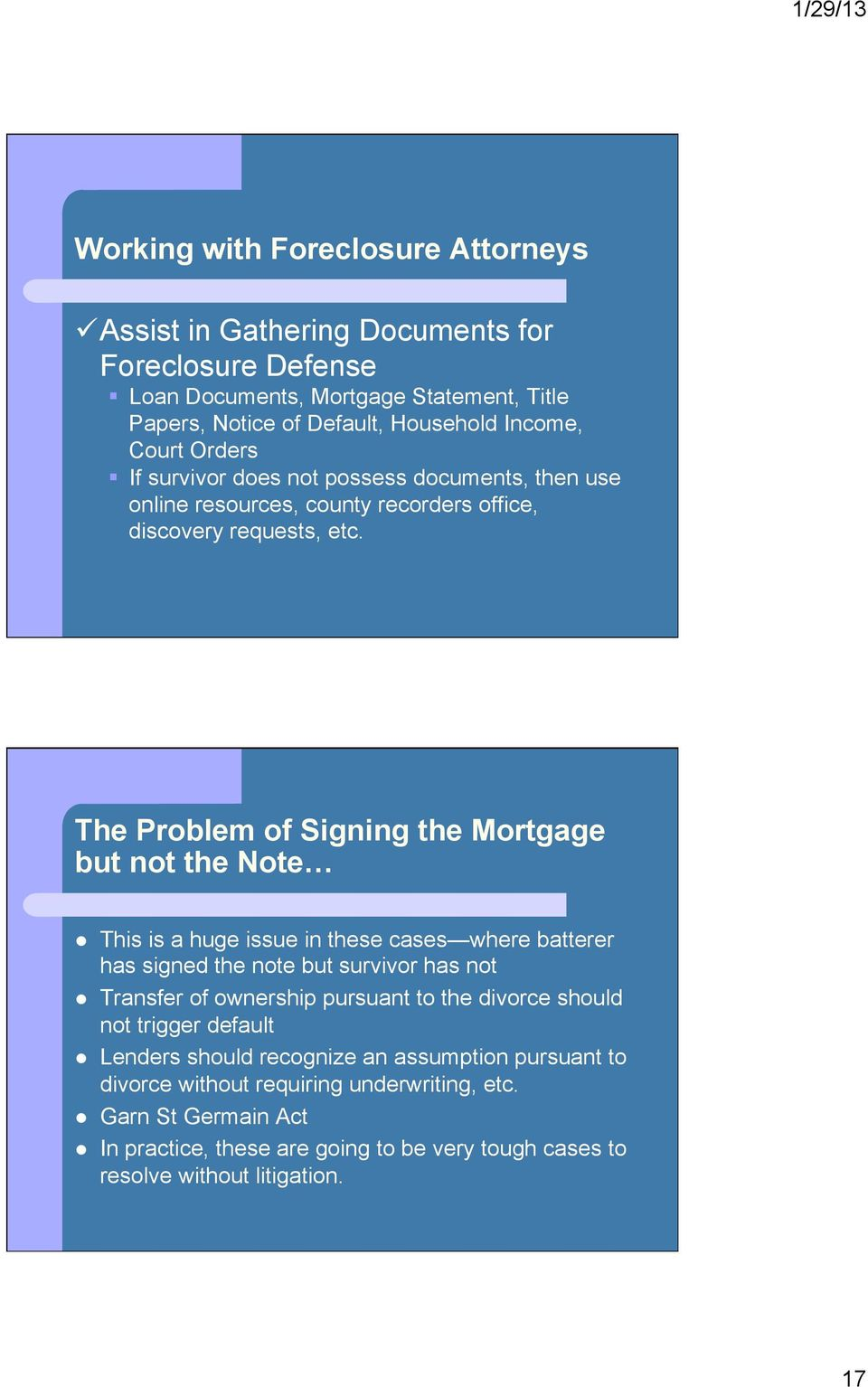 The Problem of Signing the Mortgage but not the Note This is a huge issue in these cases where batterer has signed the note but survivor has not Transfer of ownership pursuant to