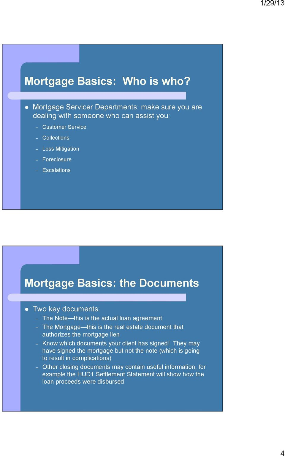 Mortgage Basics: the Documents Two key documents: The Note this is the actual loan agreement The Mortgage this is the real estate document that authorizes the