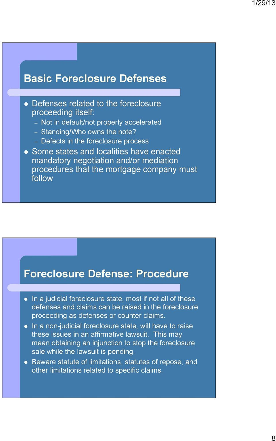 a judicial foreclosure state, most if not all of these defenses and claims can be raised in the foreclosure proceeding as defenses or counter claims.