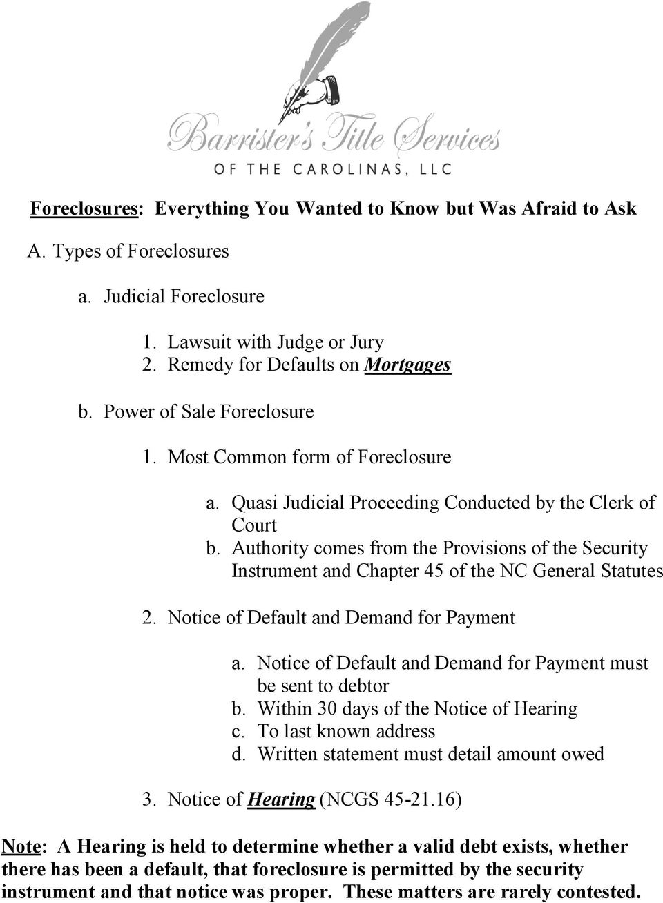 Authority comes from the Provisions of the Security Instrument and Chapter 45 of the NC General Statutes 2. Notice of Default and Demand for Payment a.