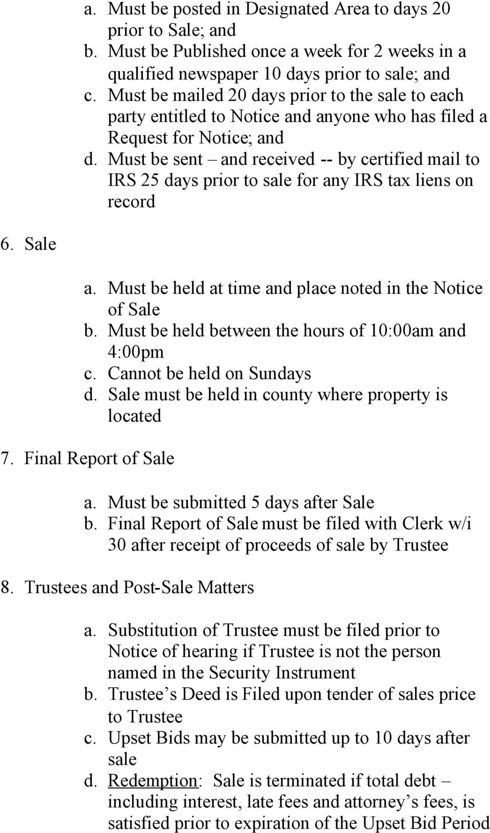 Must be sent and received -- by certified mail to IRS 25 days prior to sale for any IRS tax liens on record 6. Sale a. Must be held at time and place noted in the Notice of Sale b.