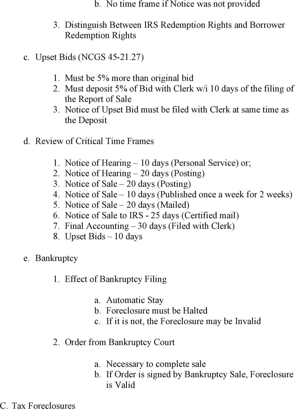 Bankruptcy C. Tax Foreclosures 1. Notice of Hearing 10 days (Personal Service) or; 2. Notice of Hearing 20 days (Posting) 3. Notice of Sale 20 days (Posting) 4.