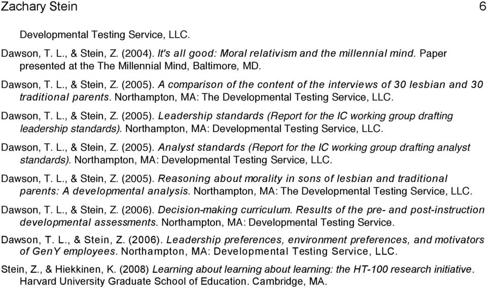 Northampton, MA: The Developmental Testing Service, LLC. Dawson, T. L., & Stein, Z. (2005). Leadership standards (Report for the IC working group drafting leadership standards).