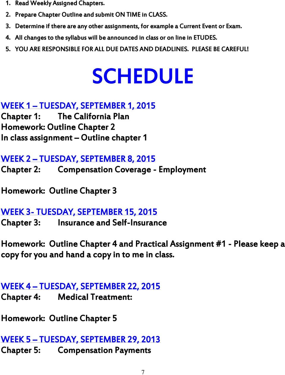 SCHEDULE WEEK 1 TUESDAY, SEPTEMBER 1, 2015 Chapter 1: The California Plan Homework: Outline Chapter 2 In class assignment Outline chapter 1 WEEK 2 TUESDAY, SEPTEMBER 8, 2015 Chapter 2: Compensation