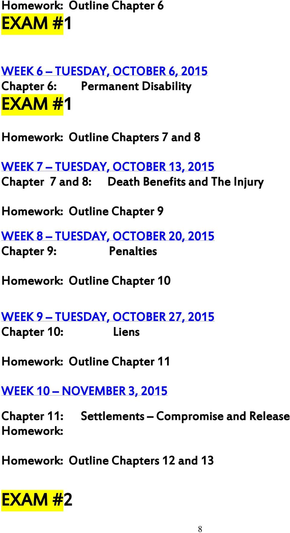 OCTOBER 20, 2015 Chapter 9: Penalties Homework: Outline Chapter 10 WEEK 9 TUESDAY, OCTOBER 27, 2015 Chapter 10: Liens Homework: Outline