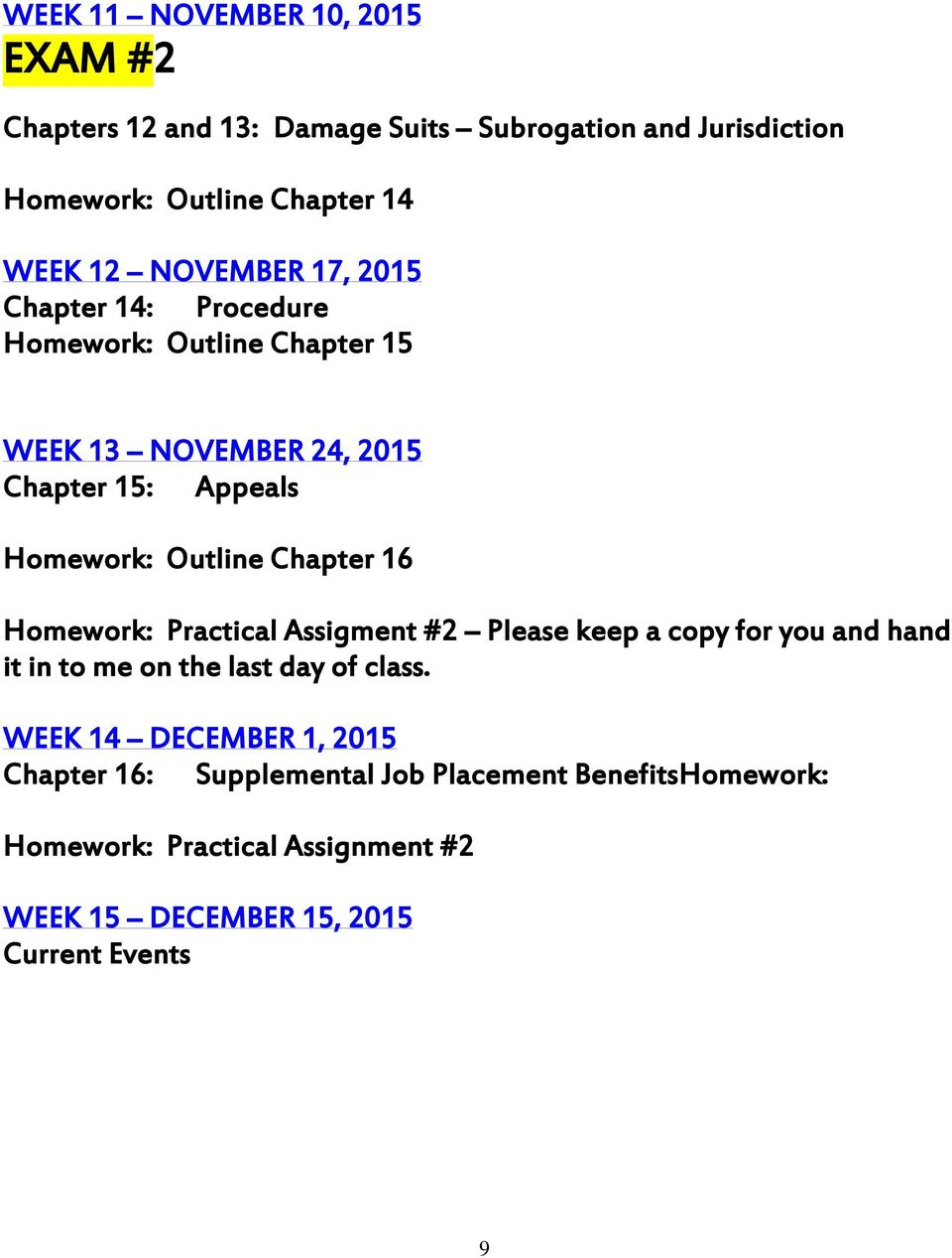 Chapter 16 Homework: Practical Assigment #2 Please keep a copy for you and hand it in to me on the last day of class.