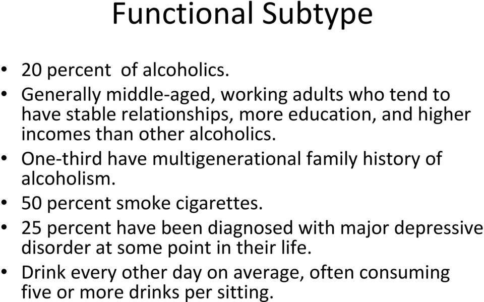 than other alcoholics. One third have multigenerational family history of alcoholism.